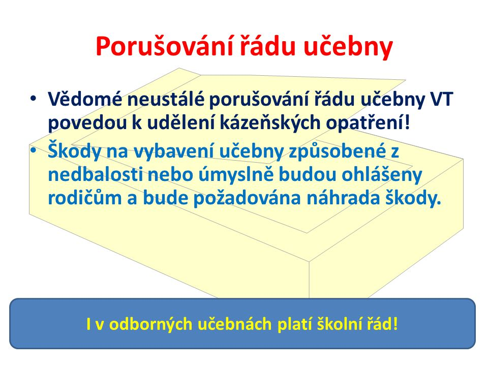 Porušování řádu učebny Vědomé neustálé porušování řádu učebny VT povedou k udělení kázeňských opatření.
