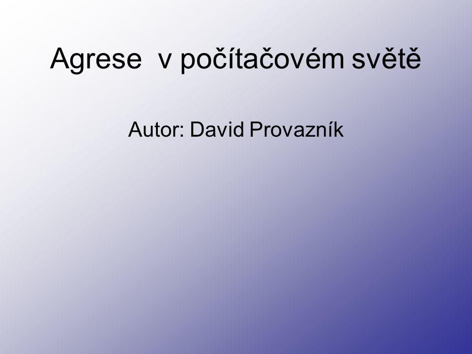 Agrese v počítačovém světě Autor: David Provazník