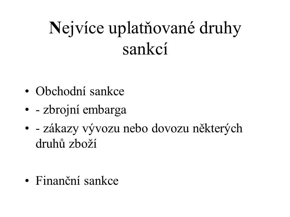 Nejvíce uplatňované druhy sankcí Obchodní sankce - zbrojní embarga - zákazy vývozu nebo dovozu některých druhů zboží Finanční sankce