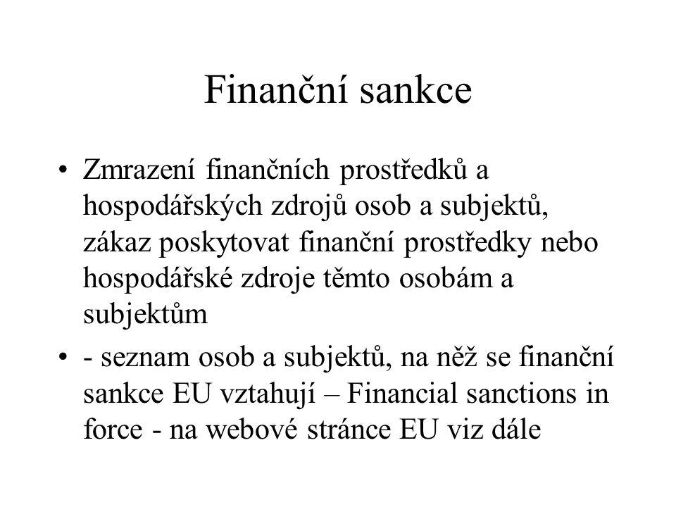 Finanční sankce Zmrazení finančních prostředků a hospodářských zdrojů osob a subjektů, zákaz poskytovat finanční prostředky nebo hospodářské zdroje těmto osobám a subjektům - seznam osob a subjektů, na něž se finanční sankce EU vztahují – Financial sanctions in force - na webové stránce EU viz dále