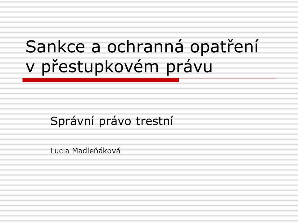 Sankce a ochranná opatření v přestupkovém právu Správní právo trestní Lucia Madleňáková