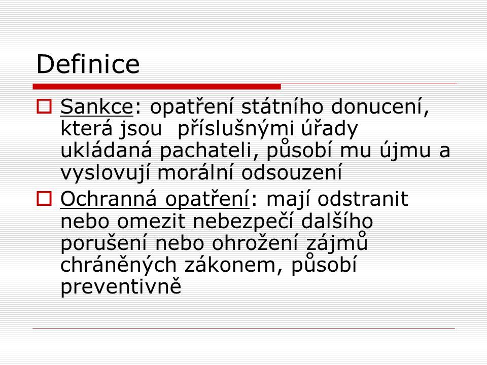 Definice  Sankce: opatření státního donucení, která jsou příslušnými úřady ukládaná pachateli, působí mu újmu a vyslovují morální odsouzení  Ochrann