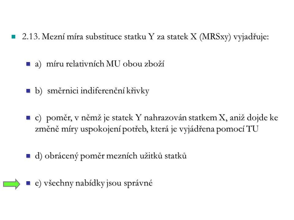 Mezní míra substituce statku Y za statek X (MRSxy) vyjadřuje: 2.13.