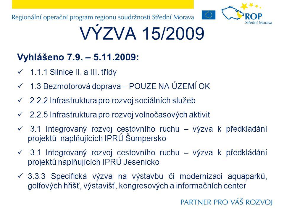 VÝZVA 15/2009 Vyhlášeno 7.9. – 5.11.2009: 1.1.1 Silnice II. a III. třídy 1.3 Bezmotorová doprava – POUZE NA ÚZEMÍ OK 2.2.2 Infrastruktura pro rozvoj s