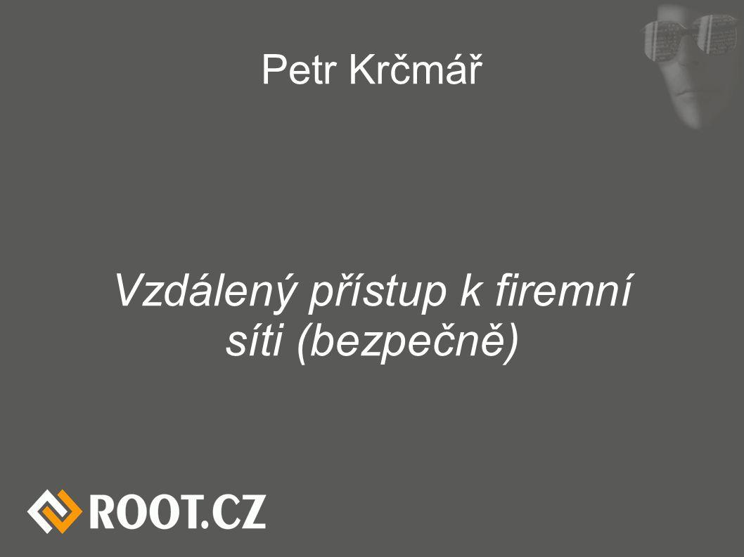 Petr Krčmář Vzdálený přístup k firemní síti (bezpečně)