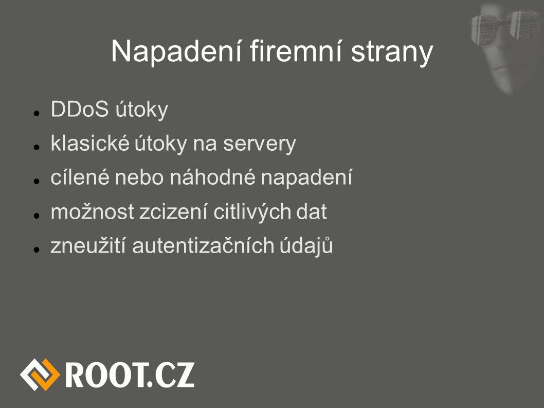 Napadení firemní strany DDoS útoky klasické útoky na servery cílené nebo náhodné napadení možnost zcizení citlivých dat zneužití autentizačních údajů