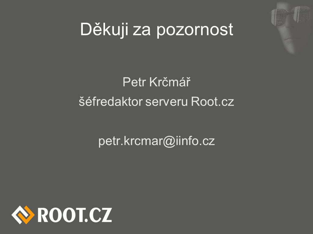 Děkuji za pozornost Petr Krčmář šéfredaktor serveru Root.cz petr.krcmar@iinfo.cz