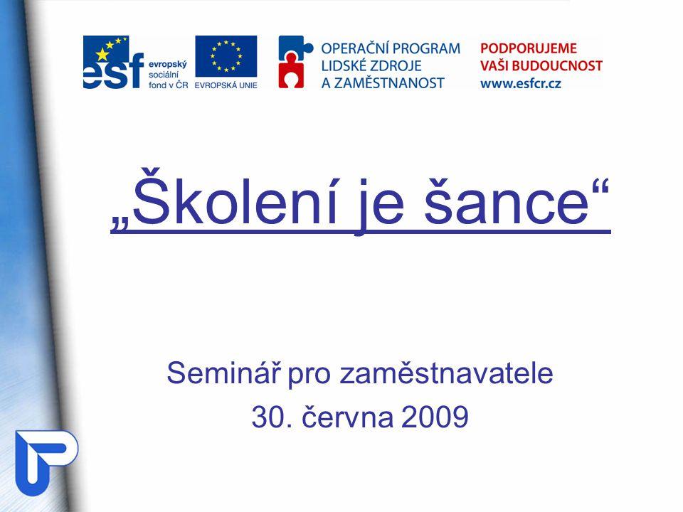 """""""Školení je šance Seminář pro zaměstnavatele 30. června 2009"""