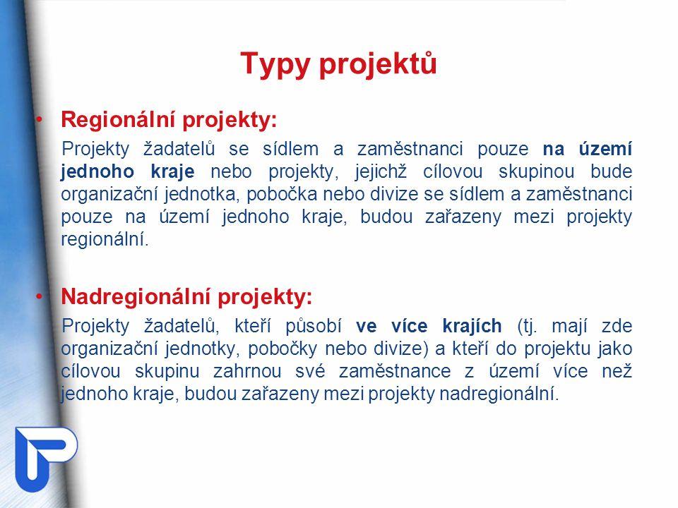Typy projektů Regionální projekty: Projekty žadatelů se sídlem a zaměstnanci pouze na území jednoho kraje nebo projekty, jejichž cílovou skupinou bude