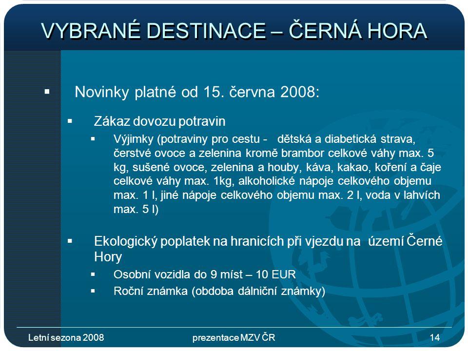 Letní sezona 2008prezentace MZV ČR14 VYBRANÉ DESTINACE – ČERNÁ HORA  Novinky platné od 15.