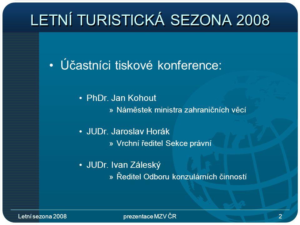 Letní sezona 2008prezentace MZV ČR2 LETNÍ TURISTICKÁ SEZONA 2008 Účastníci tiskové konference: PhDr.