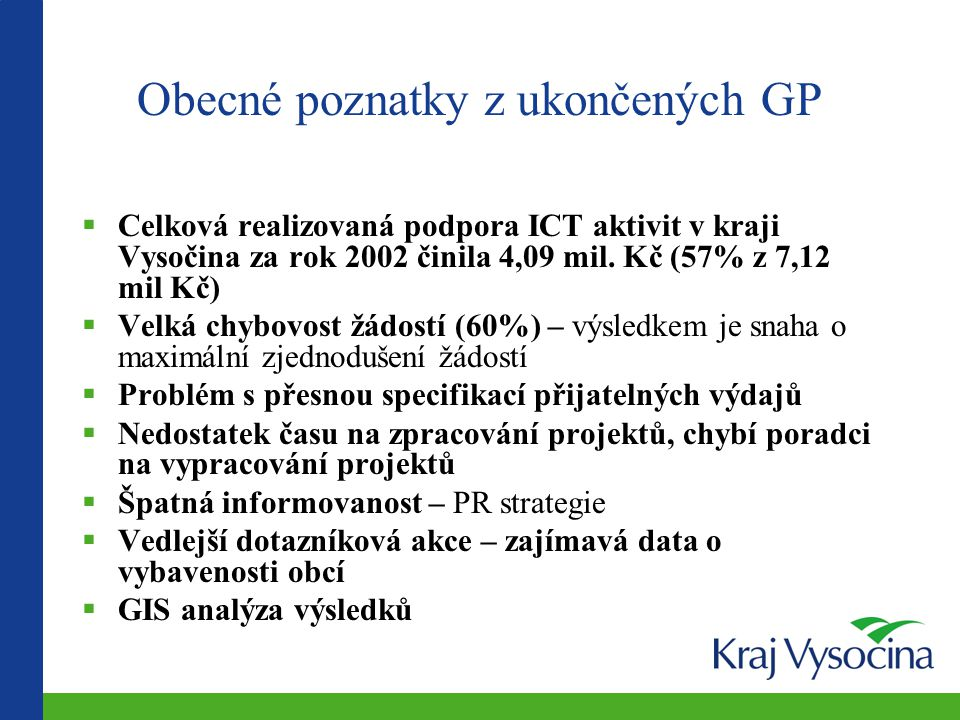Obecné poznatky z ukončených GP  Celková realizovaná podpora ICT aktivit v kraji Vysočina za rok 2002 činila 4,09 mil.