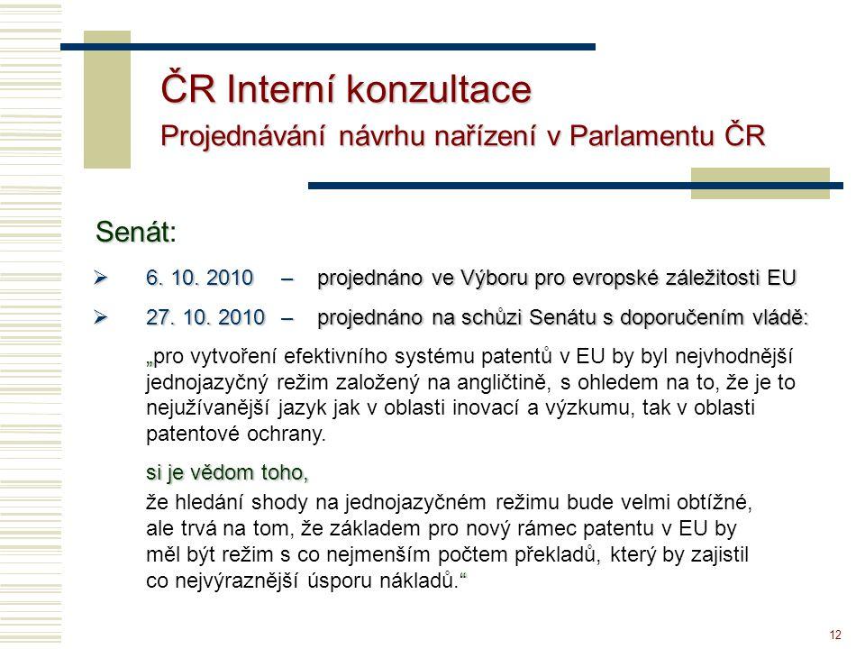 12 ČR Interní konzultace Projednávání návrhu nařízení v Parlamentu ČR  6. 10. 2010– projednáno ve Výboru pro evropské záležitosti EU  27. 10. 2010 –