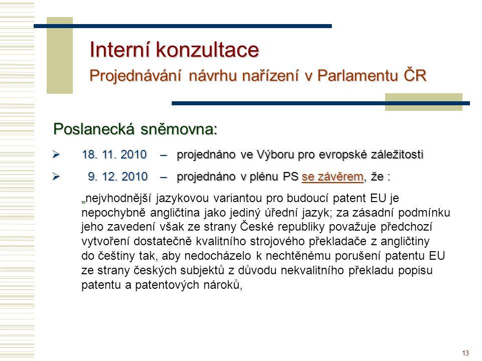 """13  18. 11. 2010 – projednáno ve Výboru pro evropské záležitosti  9. 12. 2010 – projednáno v plénu PS se závěrem, že : """" """"nejvhodnější jazykovou var"""