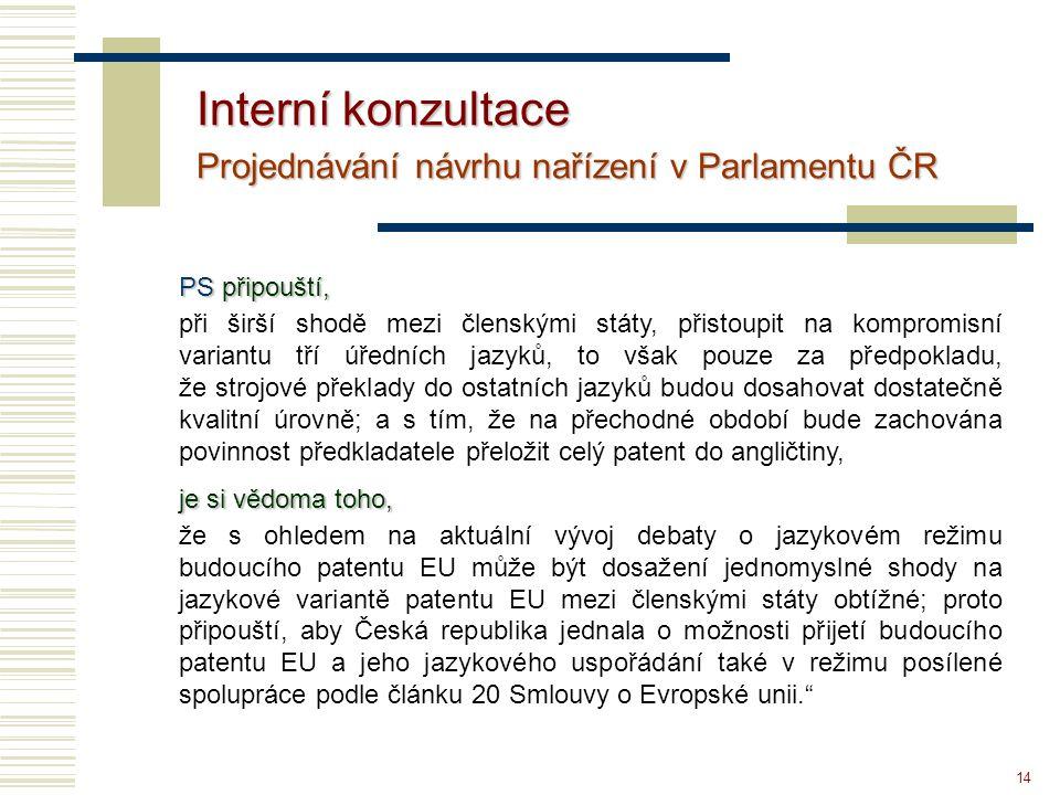 14 PS připouští, při širší shodě mezi členskými státy, přistoupit na kompromisní variantu tří úředních jazyků, to však pouze za předpokladu, že strojo