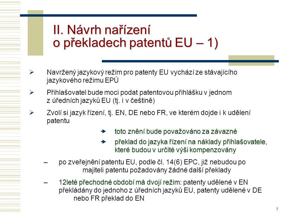 7 II. Návrh nařízení o překladech patentů EU – 1)  Navržený jazykový režim pro patenty EU vychází ze stávajícího jazykového režimu EPÚ  Přihlašovate