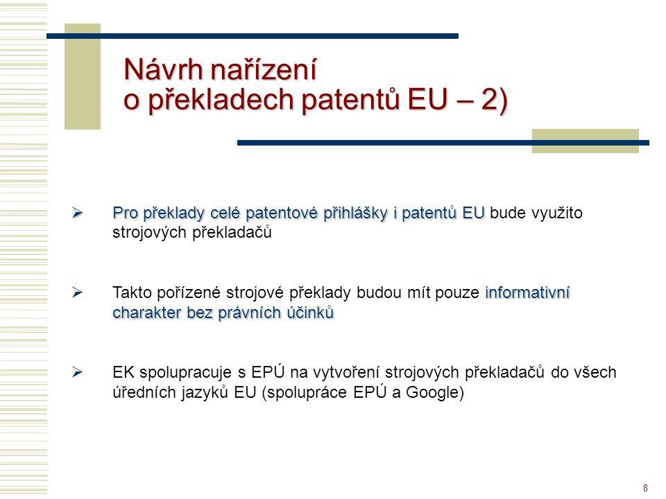 8 Návrh nařízení o překladech patentů EU – 2)  Pro překlady celé patentové přihlášky i patentů EU  Pro překlady celé patentové přihlášky i patentů E