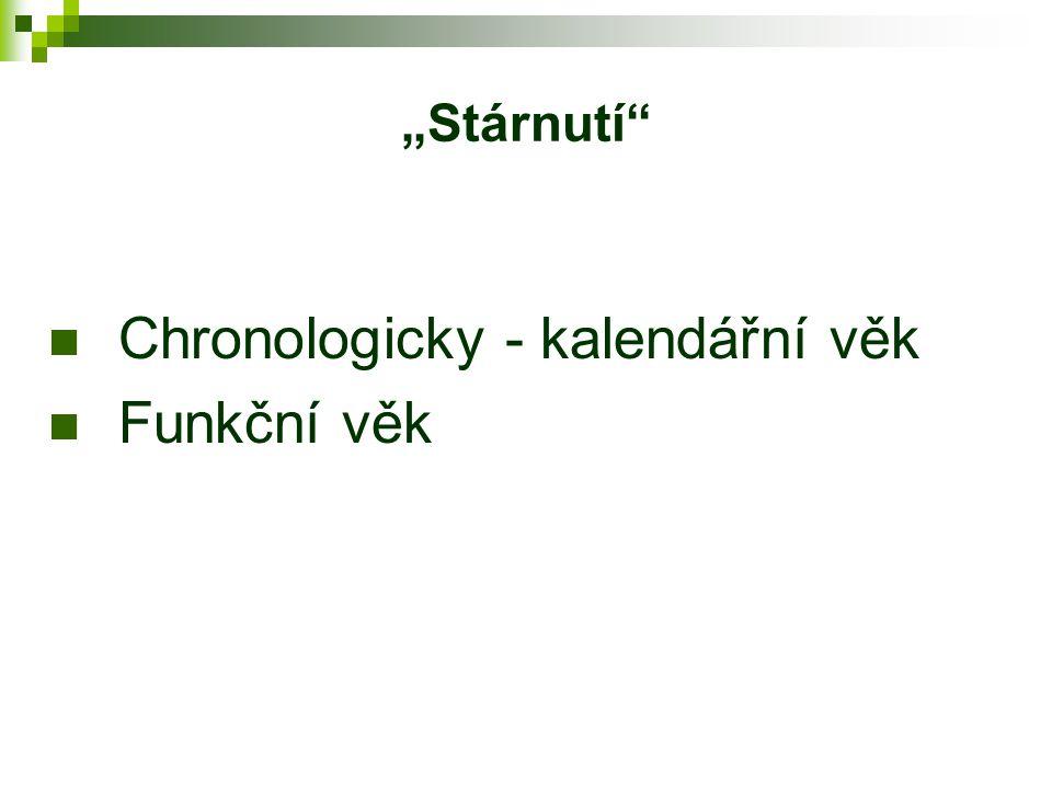 """""""Stárnutí Chronologicky - kalendářní věk Funkční věk"""