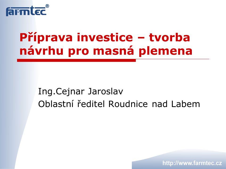 Příprava investice – tvorba návrhu pro masná plemena Ing.Cejnar Jaroslav Oblastní ředitel Roudnice nad Labem