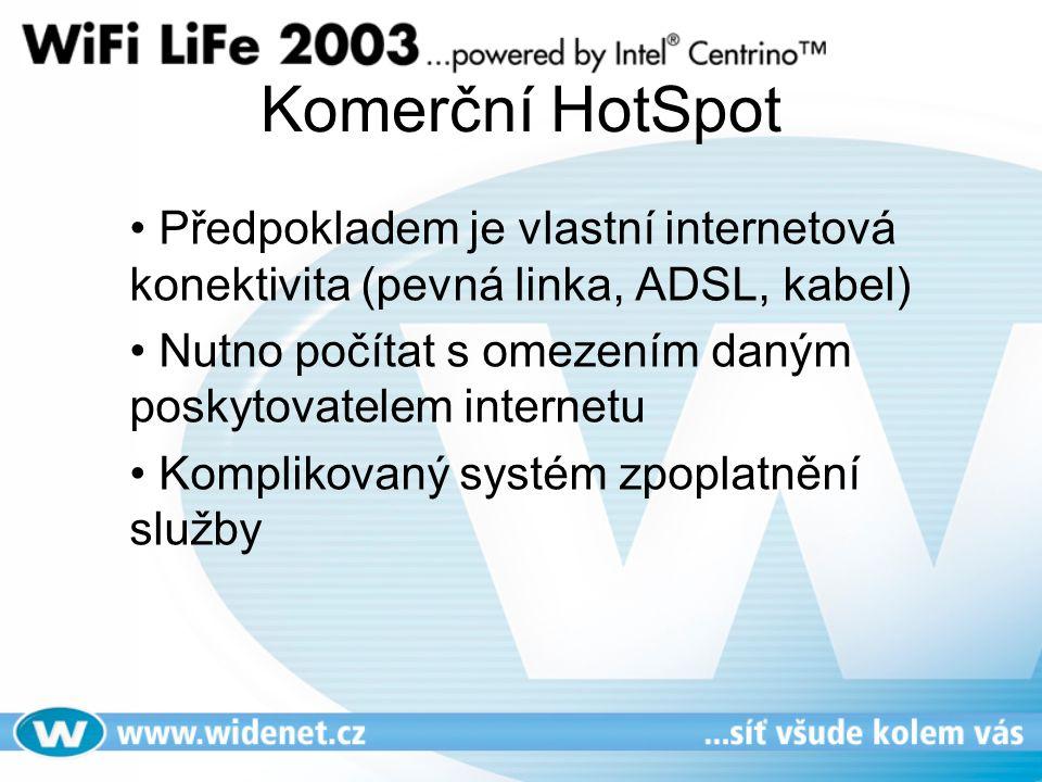 Komerční HotSpot Předpokladem je vlastní internetová konektivita (pevná linka, ADSL, kabel) Nutno počítat s omezením daným poskytovatelem internetu Komplikovaný systém zpoplatnění služby