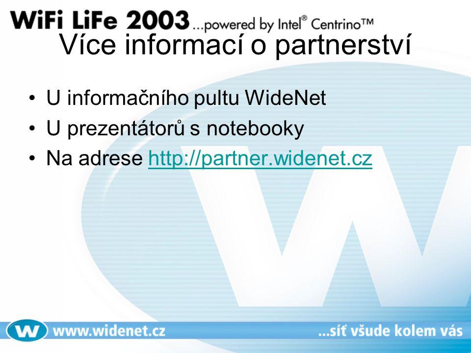 Více informací o partnerství U informačního pultu WideNet U prezentátorů s notebooky Na adrese http://partner.widenet.czhttp://partner.widenet.cz