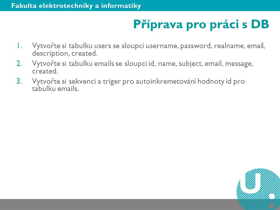 Příprava pro práci s DB 1.Vytvořte si tabulku users se sloupci username, password, realname, email, description, created. 2.Vytvořte si tabulku emails