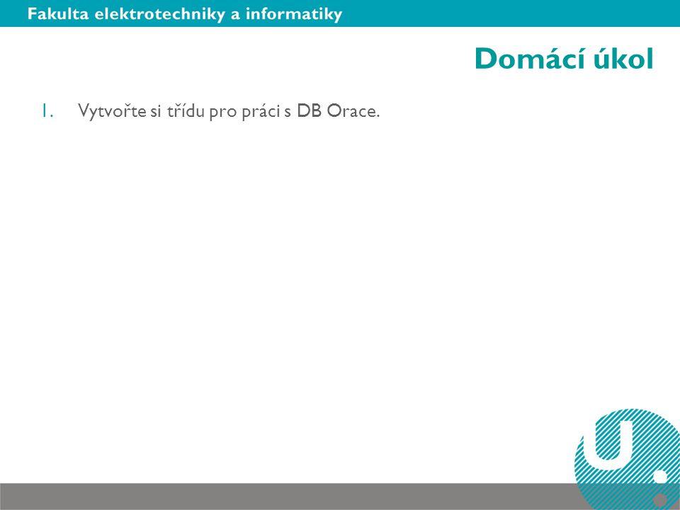 Domácí úkol 1.Vytvořte si třídu pro práci s DB Orace.