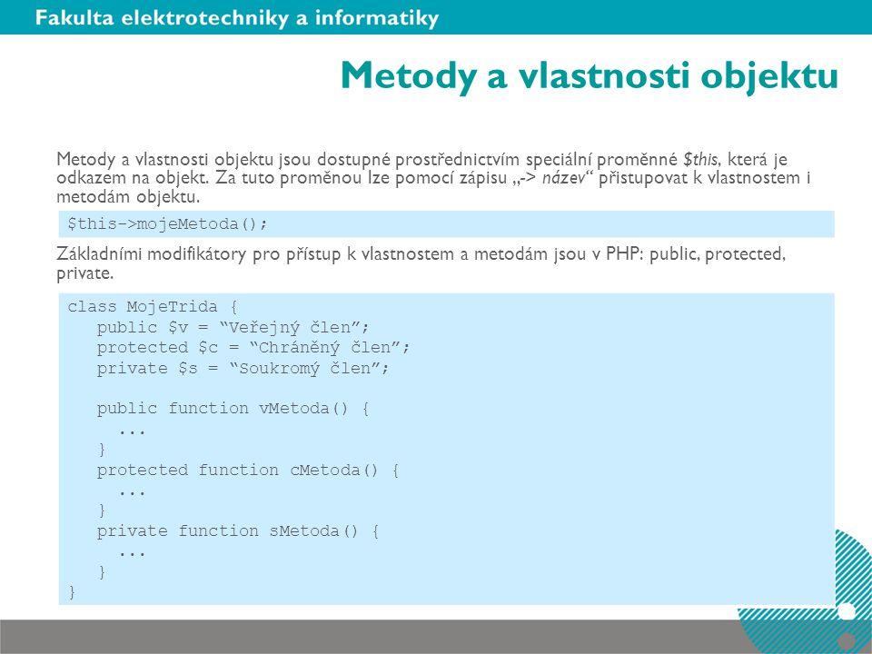 Metody a vlastnosti objektu Metody a vlastnosti objektu jsou dostupné prostřednictvím speciální proměnné $this, která je odkazem na objekt. Za tuto pr