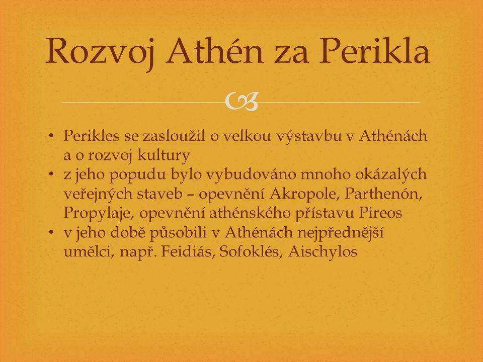  Rozvoj Athén za Perikla Perikles se zasloužil o velkou výstavbu v Athénách a o rozvoj kultury z jeho popudu bylo vybudováno mnoho okázalých veřejnýc