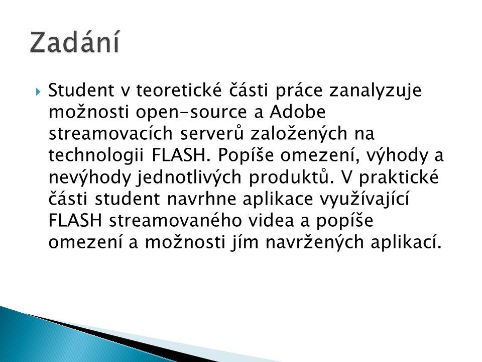 Student v teoretické části práce zanalyzuje možnosti open-source a Adobe streamovacích serverů založených na technologii FLASH. Popíše omezení, výho