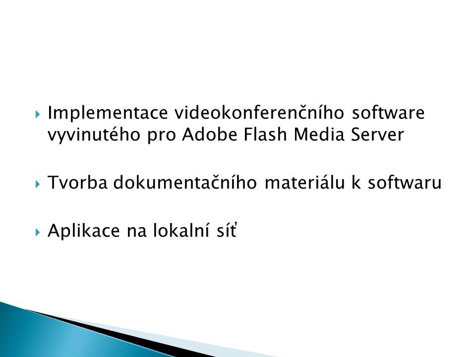  Implementace videokonferenčního software vyvinutého pro Adobe Flash Media Server  Tvorba dokumentačního materiálu k softwaru  Aplikace na lokalní