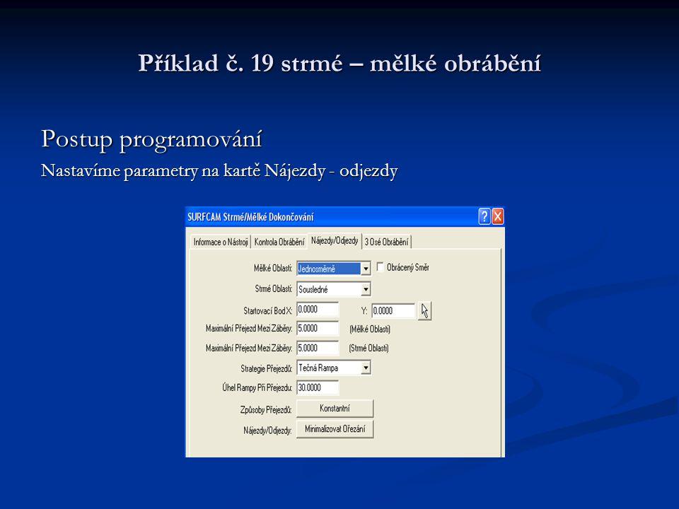 Příklad č. 19 strmé – mělké obrábění Postup programování Nastavíme parametry na kartě Nájezdy - odjezdy