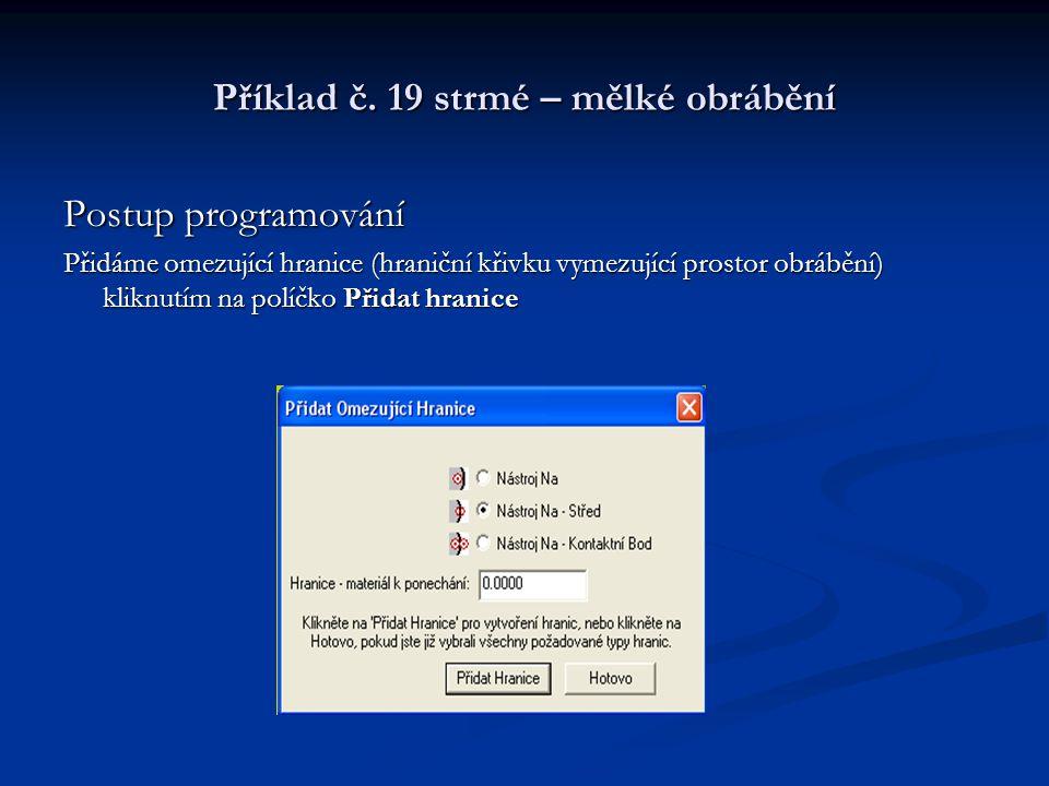 Příklad č. 19 strmé – mělké obrábění Postup programování Přidáme omezující hranice (hraniční křivku vymezující prostor obrábění) kliknutím na políčko