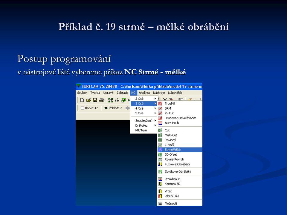 Příklad č. 19 strmé – mělké obrábění Postup programování v nástrojové liště vybereme příkaz NC Strmé - mělké