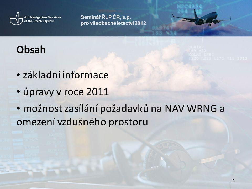 Seminář ŘLP ČR, s.p. pro všeobecné letectví 2012 Obsah základní informace úpravy v roce 2011 možnost zasílání požadavků na NAV WRNG a omezení vzdušnéh