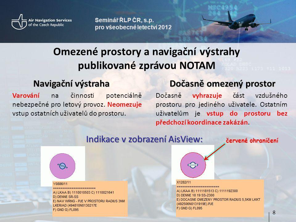 Seminář ŘLP ČR, s.p. pro všeobecné letectví 2012 8 Omezené prostory a navigační výstrahy publikované zprávou NOTAM Navigační výstraha Navigační výstra
