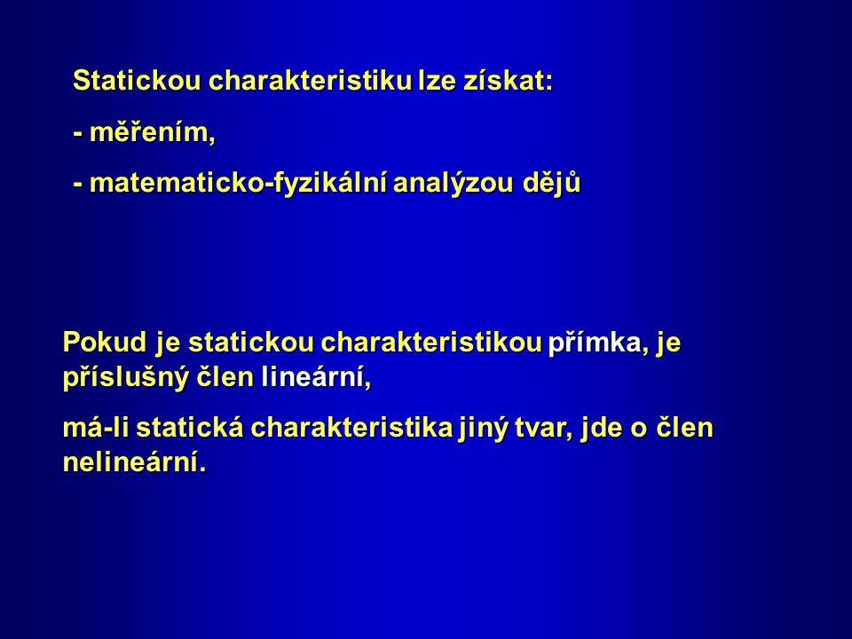Statickou charakteristiku lze získat: - měřením, - matematicko-fyzikální analýzou dějů Pokud je statickou charakteristikou přímka, je příslušný člen lineární, má-li statická charakteristika jiný tvar, jde o člen nelineární.