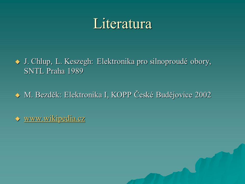 Literatura  J. Chlup, L. Keszegh: Elektronika pro silnoproudé obory, SNTL Praha 1989  M. Bezděk: Elektronika I, KOPP České Budějovice 2002  www.wik