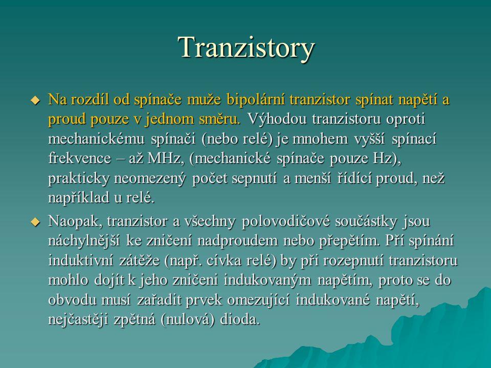 Tranzistory  Na rozdíl od spínače muže bipolární tranzistor spínat napětí a proud pouze v jednom směru. Výhodou tranzistoru oproti mechanickému spína