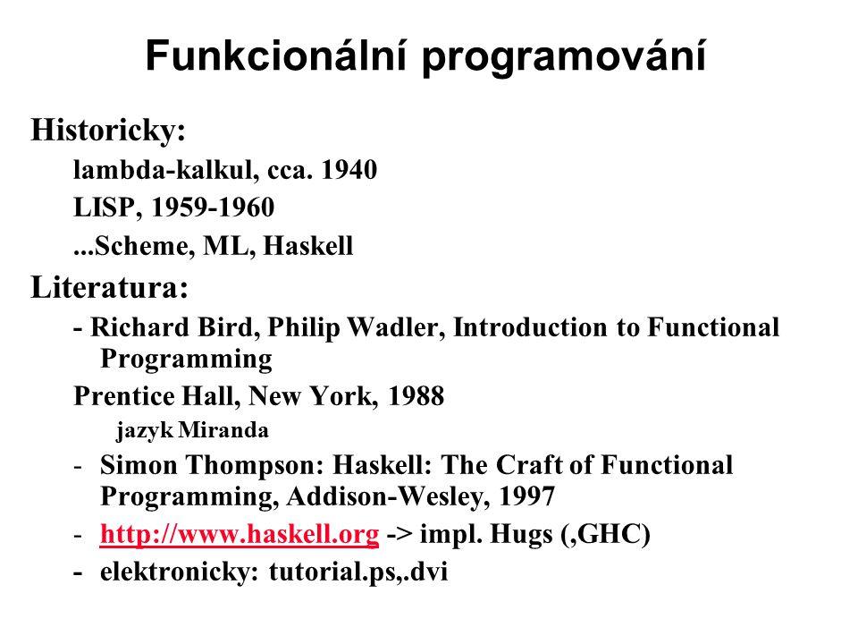 Jazyk Haskell funkcionální jazyk silně typovaný polymorfizmus, parametrický (vs.