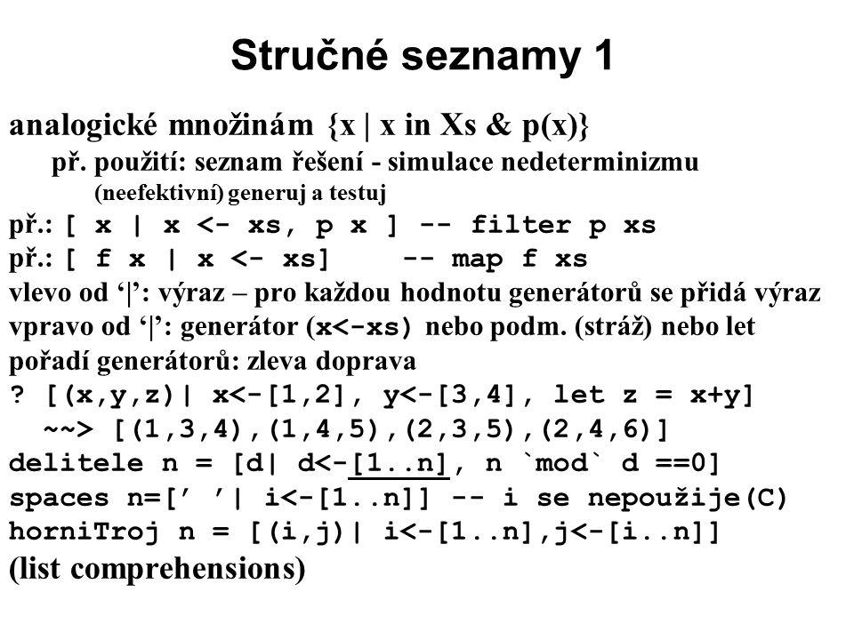 Stručné seznamy 1 analogické množinám {x | x in Xs & p(x)} př. použití: seznam řešení - simulace nedeterminizmu (neefektivní) generuj a testuj př.: [