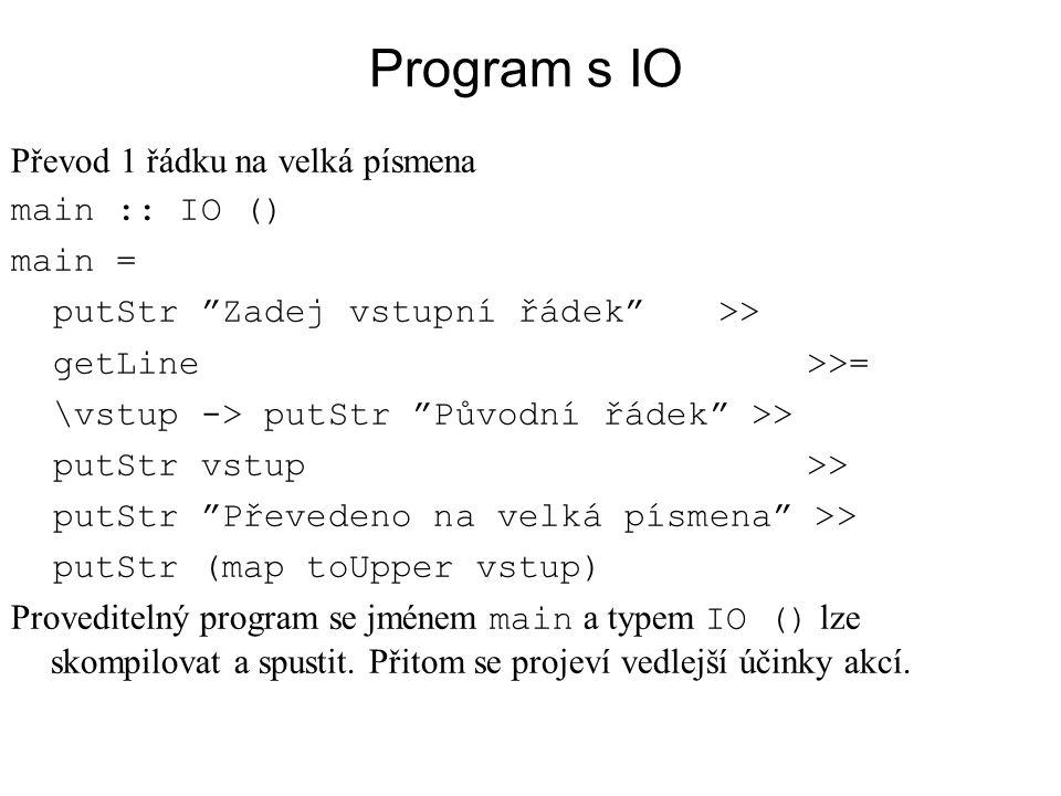 """Program s IO Převod 1 řádku na velká písmena main :: IO () main = putStr """"Zadej vstupní řádek"""" >> getLine>>= \vstup -> putStr """"Původní řádek"""" >> putSt"""