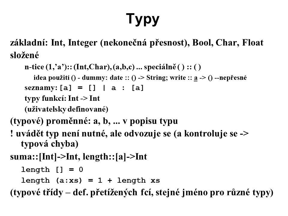 Typy základní: Int, Integer (nekonečná přesnost), Bool, Char, Float složené n-tice (1,'a'):: (Int,Char), (a,b,c)... speciálně ( ) :: ( ) idea použití