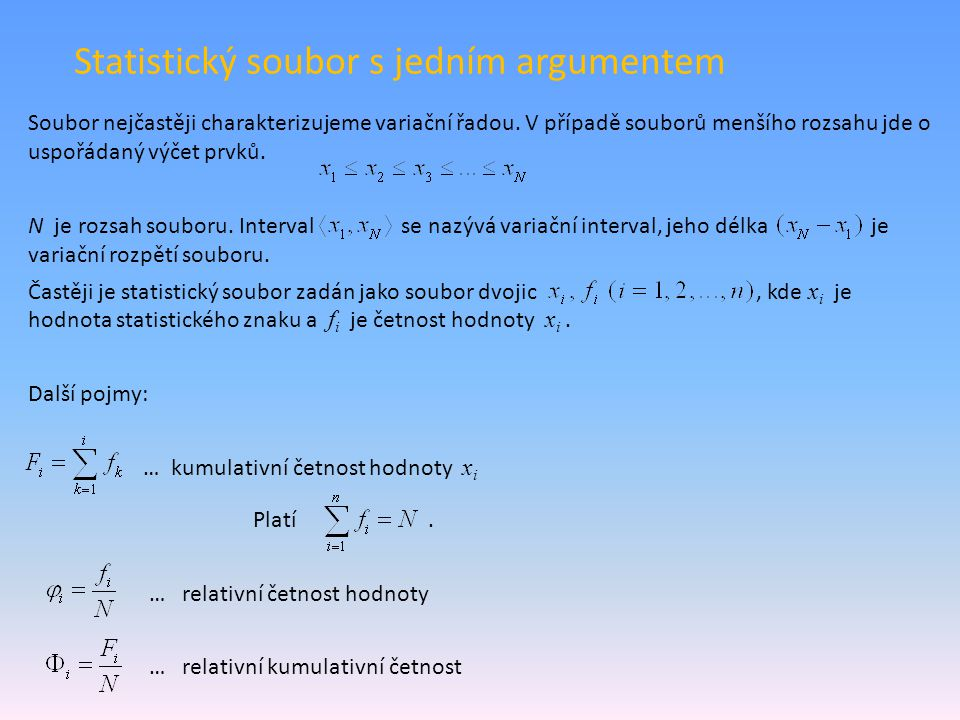 ixixi fifi FiFi φiφi ΦiΦi 11110,0167 22340,05000,0667 3348 0,1333 457150,11670,2500 579240,15000,4000 687310,11670,5167 7911420,18330,7000 8119510,15000,8500 9125560,08330,9333 10154600,06671,0000 sumy 60 1 rozsah souboru60 variační interval variační rozpětí15-1=14 Příklad: