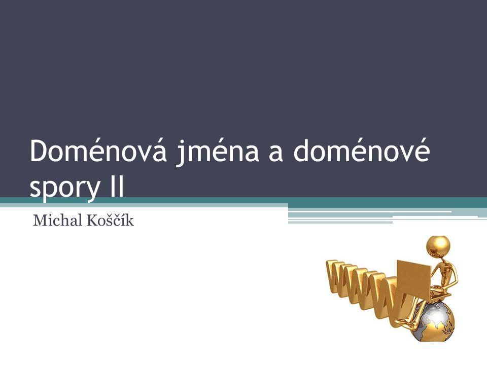 Doménová jména a doménové spory II Michal Koščík
