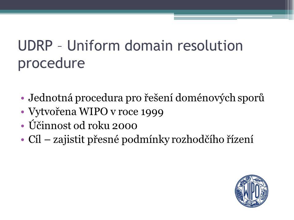 UDRP – Uniform domain resolution procedure Jednotná procedura pro řešení doménových sporů Vytvořena WIPO v roce 1999 Účinnost od roku 2000 Cíl – zajis