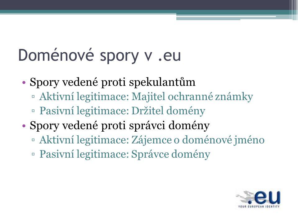 Doménové spory v.eu Spory vedené proti spekulantům ▫Aktivní legitimace: Majitel ochranné známky ▫Pasivní legitimace: Držitel domény Spory vedené proti