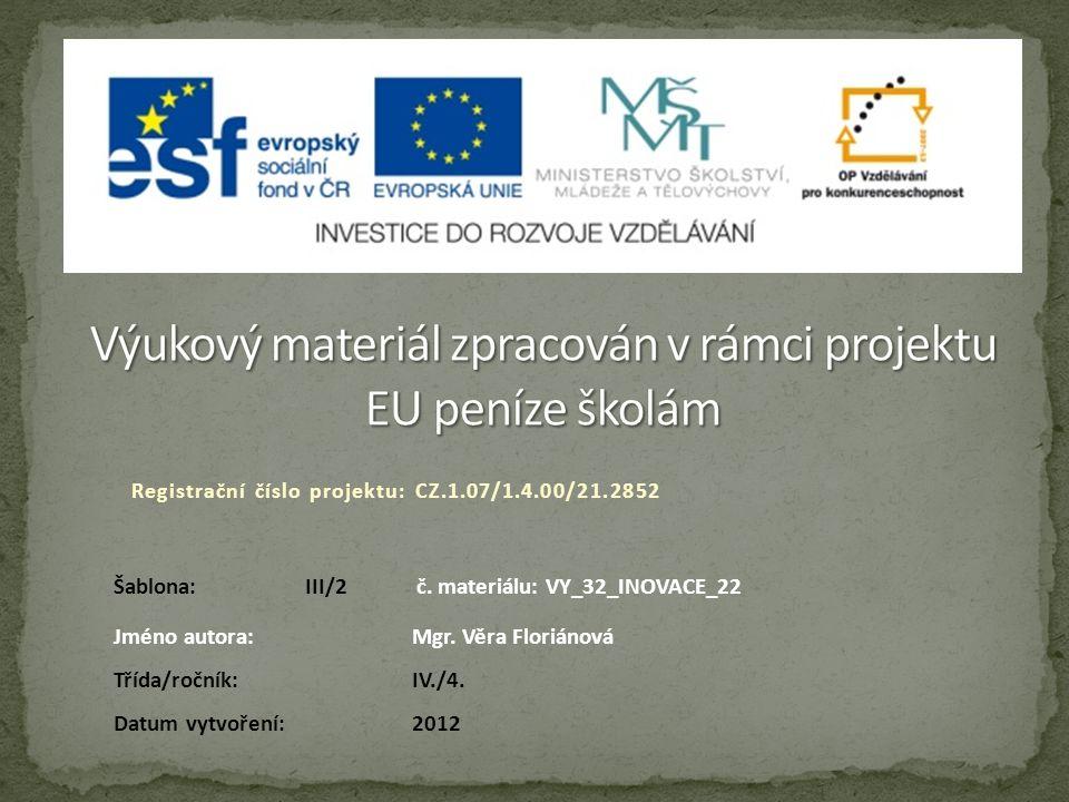 Registrační číslo projektu: CZ.1.07/1.4.00/21.2852 Jméno autora:Mgr. Věra Floriánová Třída/ročník: IV./4. Datum vytvoření:2012 Šablona:III/2č. materiá