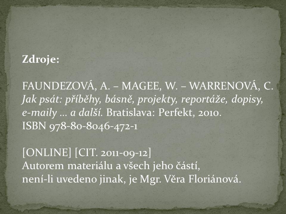 Zdroje: FAUNDEZOVÁ, A. – MAGEE, W. – WARRENOVÁ, C. Jak psát: příběhy, básně, projekty, reportáže, dopisy, e-maily … a další. Bratislava: Perfekt, 2010