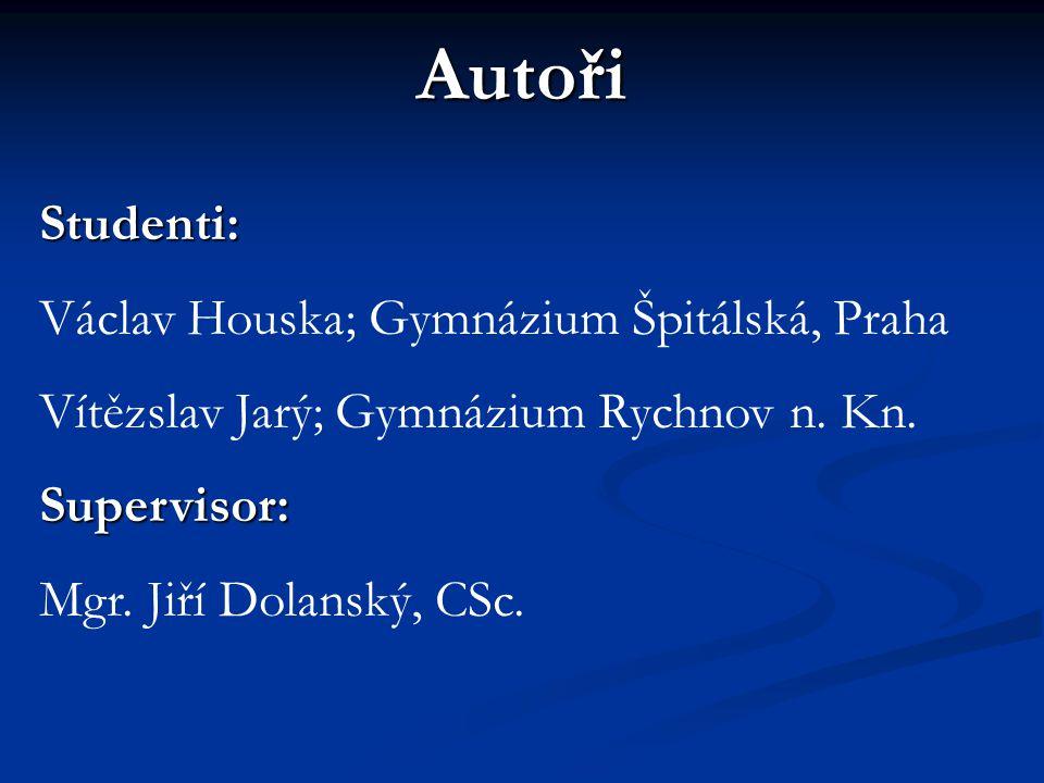 Autoři Studenti: Václav Houska; Gymnázium Špitálská, Praha Vítězslav Jarý; Gymnázium Rychnov n. Kn.Supervisor: Mgr. Jiří Dolanský, CSc.